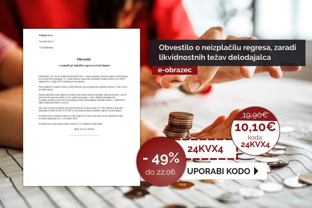Izkoristite kodo za 49% pri pripravi dokumenta: Obvestilo o neizplačilu regresa, zaradi likvidnostnih težav delodajalca. Velja do 22.06.2019.