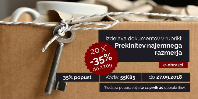 Izkoristite kodo: 55K85 za 35% popust v rubriki: Prekinitev najemnega razmerja. Velja do 27.09.2018. Koda je veljavna za prvih 20 uporabnikov, ki uporabi kodo pri nakupu.