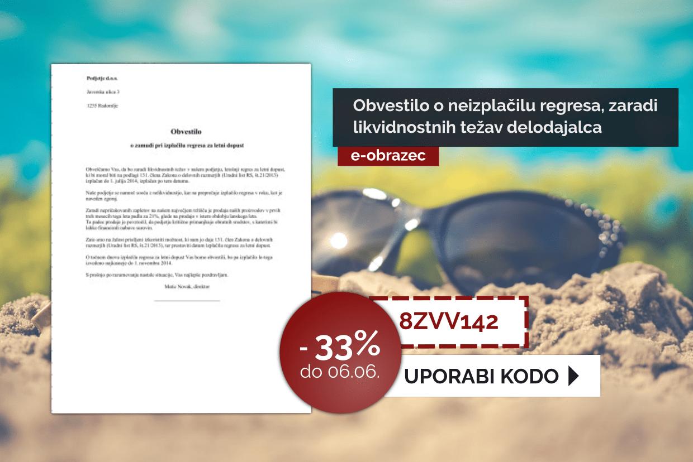 Izkoristite kodo za 33% pri pripravi dokumenta: Obvestilo o neizplačilu regresa, zaradi likvidnostnih težav delodajalca. Velja do 06.06.2019.