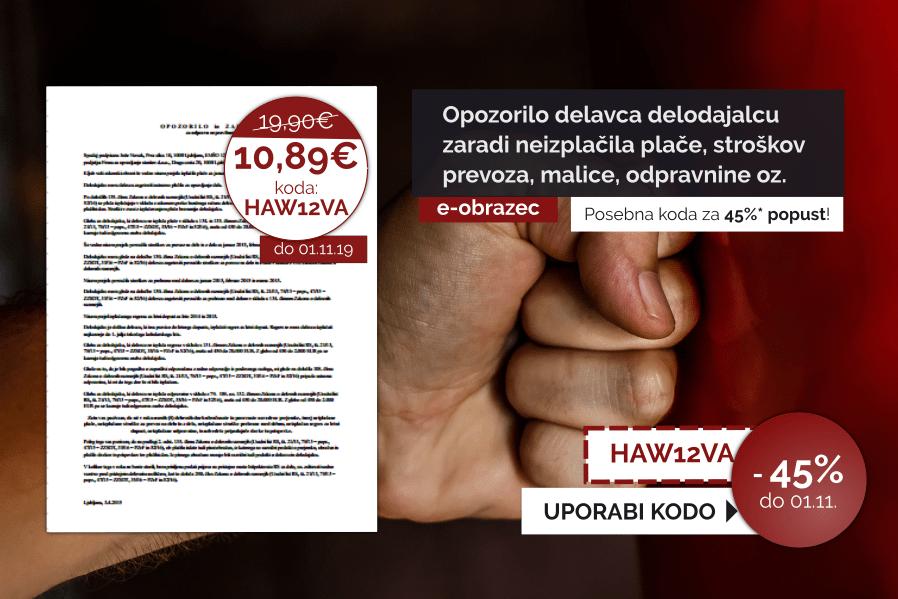 Izkoristite kodo za 45% popust pri pripravi dokumenta Opozorilo delavca delodajalcu zaradi neizplačila plače, stroškov prevoza, malice, odpravnine oz. regresa. Koda je veljavna do vključno 01.11.2019.