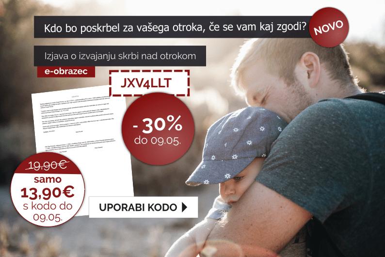 Izkoristite 30% popust pri pripravi dokumenta: Izjava o izvajanju skrbi nad otrokom. Velja do 09.05.2019. Kliknite tu!