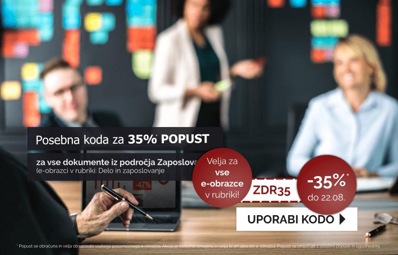 Izkoristite kodo za 35% popust pri uporabi e-obrazcev v rubriki Delo in Zaposlovanje. Koda je veljavna do vključno 22.08.2019.