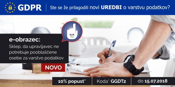 GDPR - Ste se že prilagodili novi UREDBI? Koda GGDT2 za 10% popust do 15.07.2018. Velja za dokument - Sklep, da upravljavec ne potrebuje pooblaščene osebe za varstvo podatkov (DPO).
