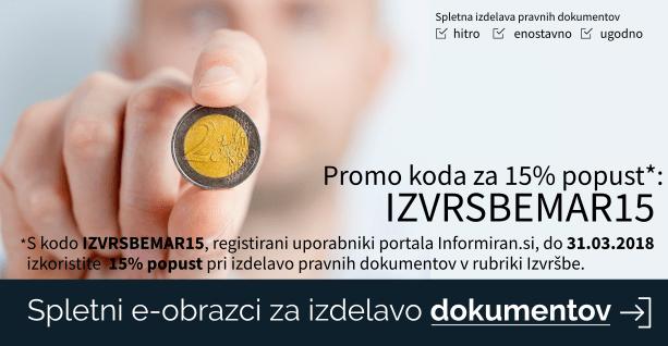 S kodo IZVRSBEMAR15, registirani uporabniki portala Informiran.si, do 31.03.2018 izkoristite  15% popust pri izdelavo pravnih dokumentov v rubriki Izvršbe.
